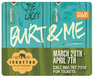 Burt & Me - March 20 - April 7, 2019 at Ivoryton Playhouse. Click here to reserve your tickets.