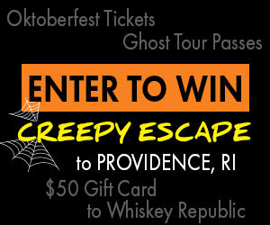 Enter to win Oktoberfest tickets, Ghost Tour passes, or a $50 gift certificate to The Whiskey Republic! It's a 'creepy' escape to Providence, RI! Click for more info.